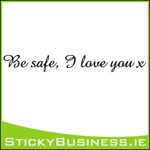 Be Safe I Love You Wall Decal